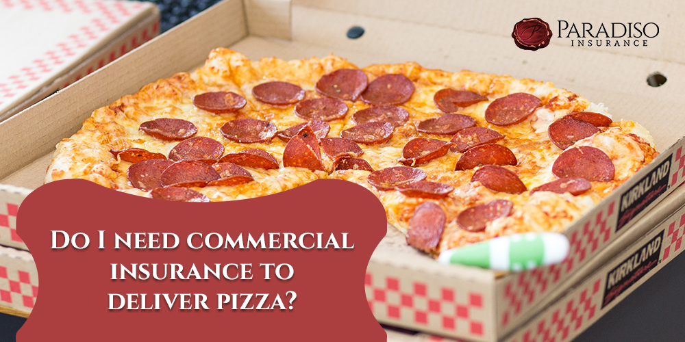 Do I Need Commercial Insurance to Deliver Pizza?